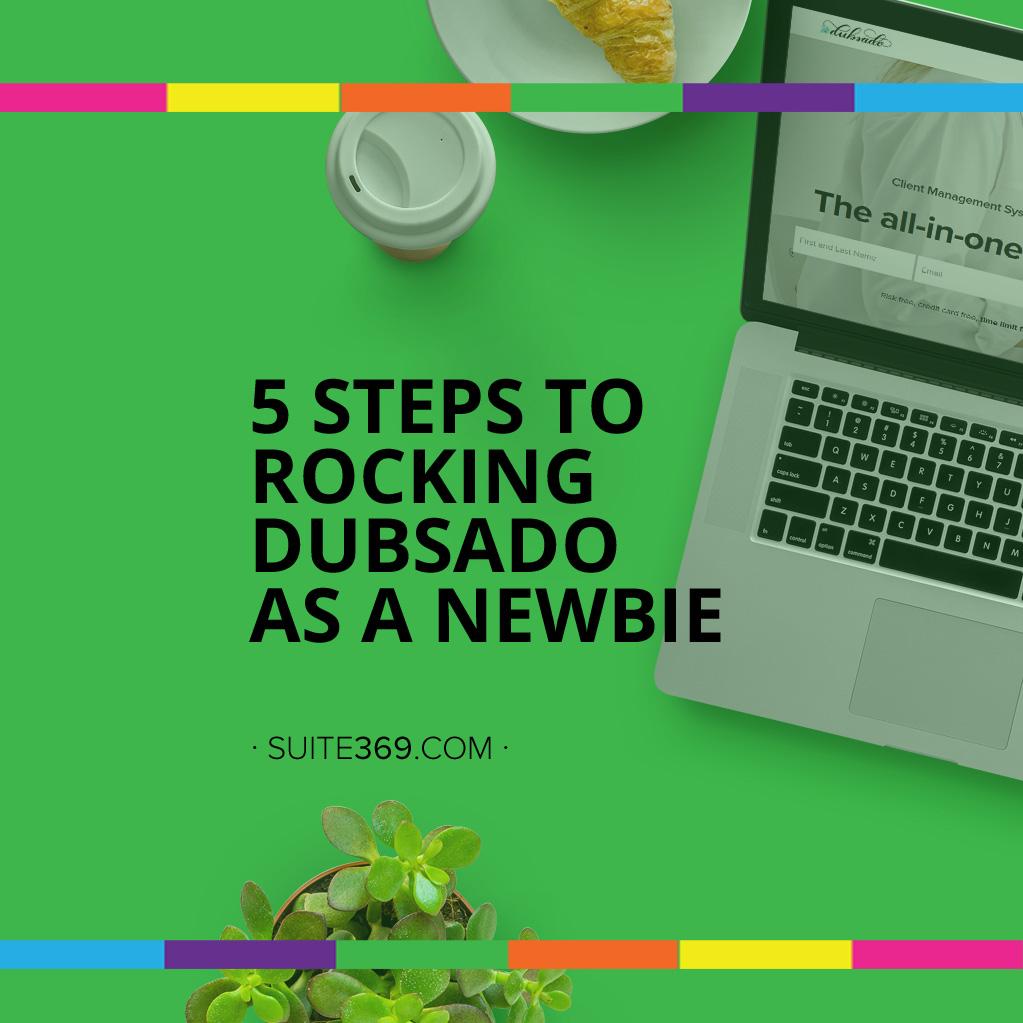 5 Steps to rocking Dubsado as a newbie